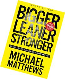 Bigger Leaner Stronger: The Simple Science of Building the