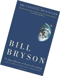 By Bill Bryson: A Short History of Nearly Everything