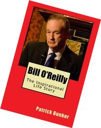 Bill O'Reilly: The Inspirational Life Story of Bill O'Reilly