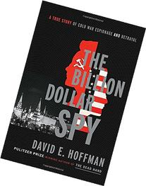 The Billion Dollar Spy: A True Story of Cold War Espionage