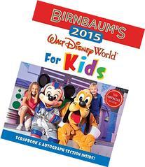 Birnbaum's 2015: Walt Disney World For Kids: The Official