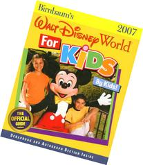 Birnbaum's Walt Disney World for Kids, by Kids 2007