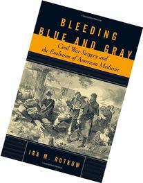 Bleeding Blue and Gray: Civil War Surgery and the Evolution