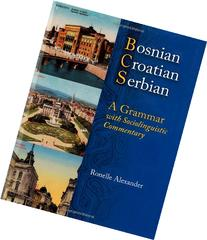 Bosnian, Croatian, Serbian, a Grammar: With Sociolinguistic