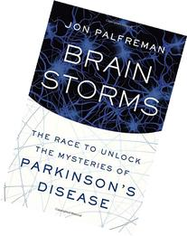 Brain Storms: The Race to Unlock the Mysteries of Parkinson'