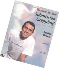Brazilian Jiu-Jitsu Submission Grappling Techniques