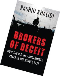 Brokers of Deceit: How the U.S. Has Undermined Peace in the