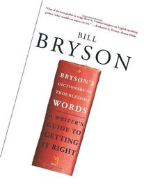Bryson's Dictionary of Troublesome Words: A Writer's Guide
