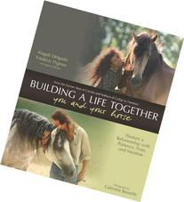 Building a Life Together--You and Your Horse: Nurture a