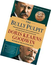 The Bully Pulpit: Theodore Roosevelt, William Howard Taft,