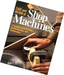 Care and Repair of Shop Machines: A Complete Guide to Setup