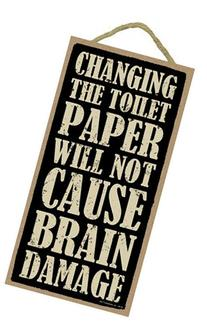 """Changing the toilet paper will not cause Brain Damage 5"""" x"""