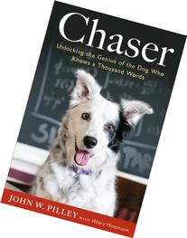 Chaser: Unlocking the Genius of the Dog Who Knows a Thousand