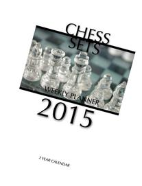 Chess Sets Weekly Planner 2015: 2 Year Calendar