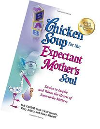 Chicken Soup for the Expectant Mother's Soul :  Stories to
