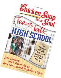 Chicken Soup for the Soul: Teens Talk High School: 101
