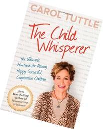 The Child Whisperer, The Ultimate Handbook for Raising Happy