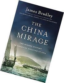 The China Mirage: The Hidden History of American Disaster in
