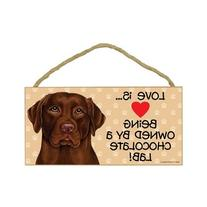 """Love is being owned by a Chocolate Lab 5"""" x 10"""" MDF Wood"""