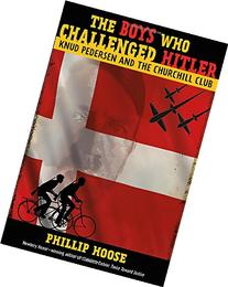 The Boys Who Challenged Hitler: Knud Pedersen and the