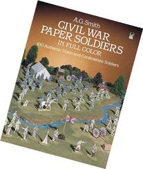 Civil War Paper Soldiers in Full Color 100 Authentic Union