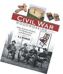 Civil War Woodworking, Volume II: More Authentic Projects