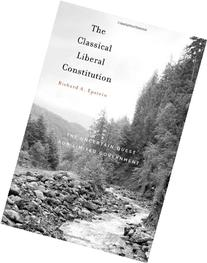 The Classical Liberal Constitution: The Uncertain Quest for