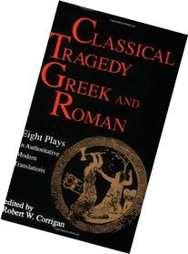Classical Tragedy: Greek and Roman : 8 Plays in