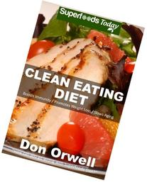 Clean Eating Diet: 100+ Recipes for Weight Maintenance Diet