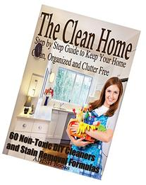 The Clean Home: Step by Step Guide to Keep Your Home Clean,