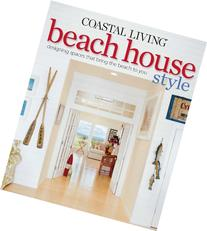 Coastal Living Beach House Style: Designing Spaces That