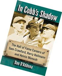 In Cobb's Shadow: The Hall of Fame Careers of Sam Crawford,