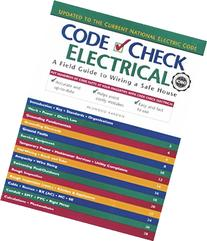 Code Check Electrical: An Illustrated Guide to Wiring a Safe