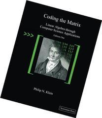 Coding the Matrix: Linear Algebra through Applications to