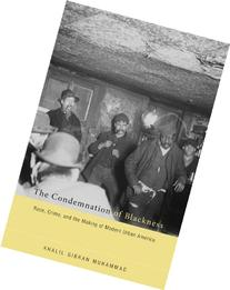 The Condemnation of Blackness: Race, Crime, and the Making
