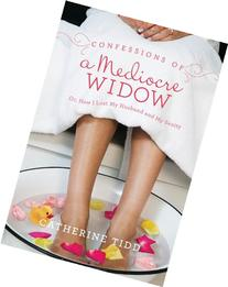 Confessions of a Mediocre Widow: Or, How I Lost My Husband