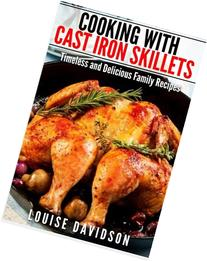 Cooking with Cast Iron Skillets: Timeless and Delicious