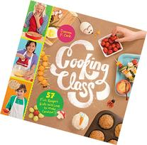 Cooking Class: 57 Fun Recipes Kids Will Love to Make
