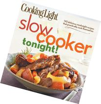 Cooking Light Slow-Cooker Tonight!: 140 delicious weeknight