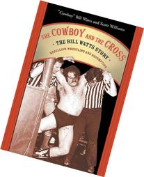 The Cowboy and the Cross: The Bill Watts Story: Rebellion,