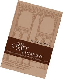 The Craft of Thought Meditation, Rhetoric, and the Making of