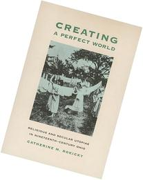 Creating a Perfect World : Religious and Secular Utopias in
