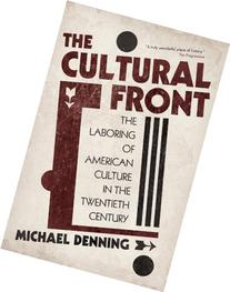 The Cultural Front: The Laboring of American Culture in the