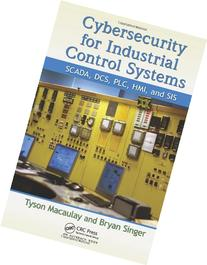 Cybersecurity for Industrial Control Systems: SCADA, DCS,