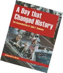 A Day that Changed History The Assassination of John F.