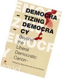 Democratizing Democracy: Beyond the Liberal Democratic Canon