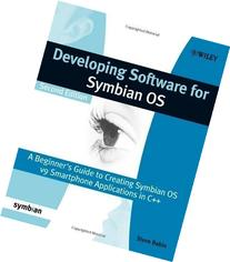 Developing Software for Symbian OS: A Beginner's Guide to