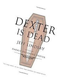 Dexter Is Dead: A Novel