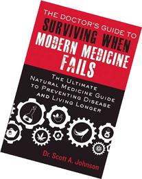 The Doctor's Guide to Surviving When Modern Medicine Fails: