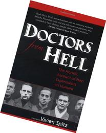 Doctors from Hell: The Horrific Account of Nazi Experiments